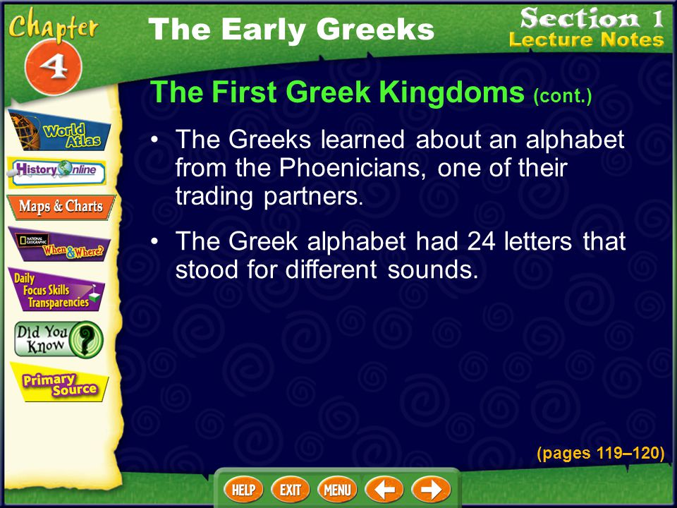 The First Greek Kingdoms (cont.) The Greeks learned about an alphabet from the Phoenicians, one of their trading partners.