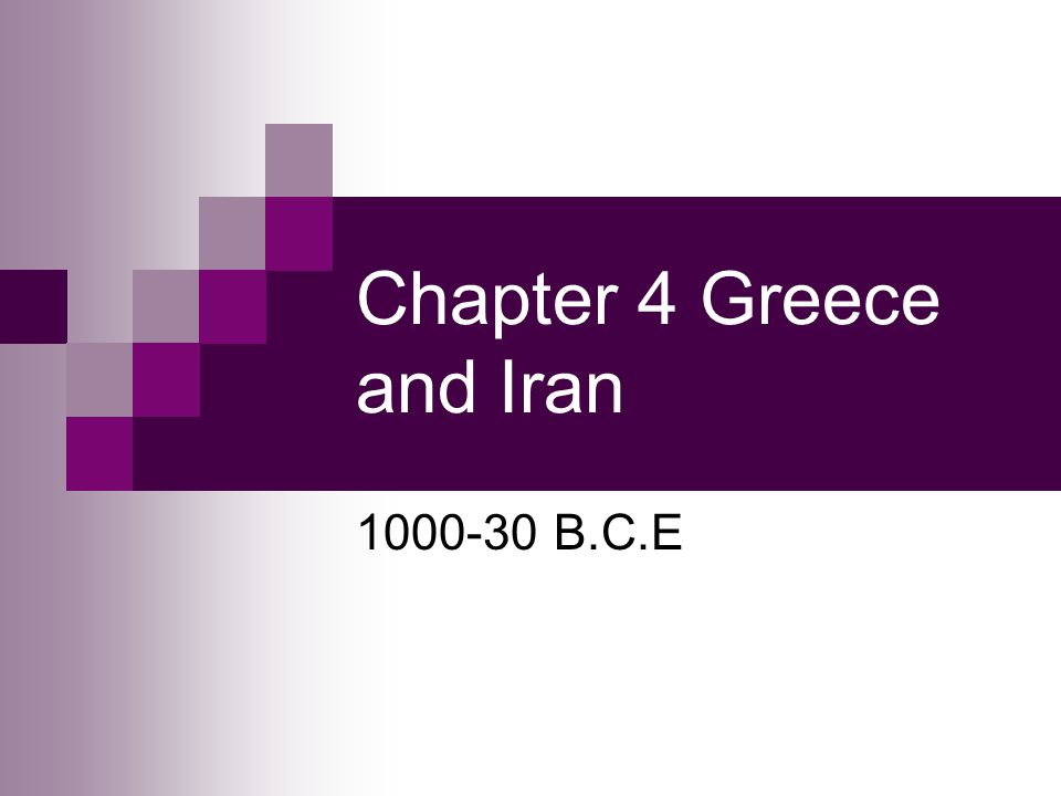 Chapter 4 Greece and Iran 1000-30 B.C.E