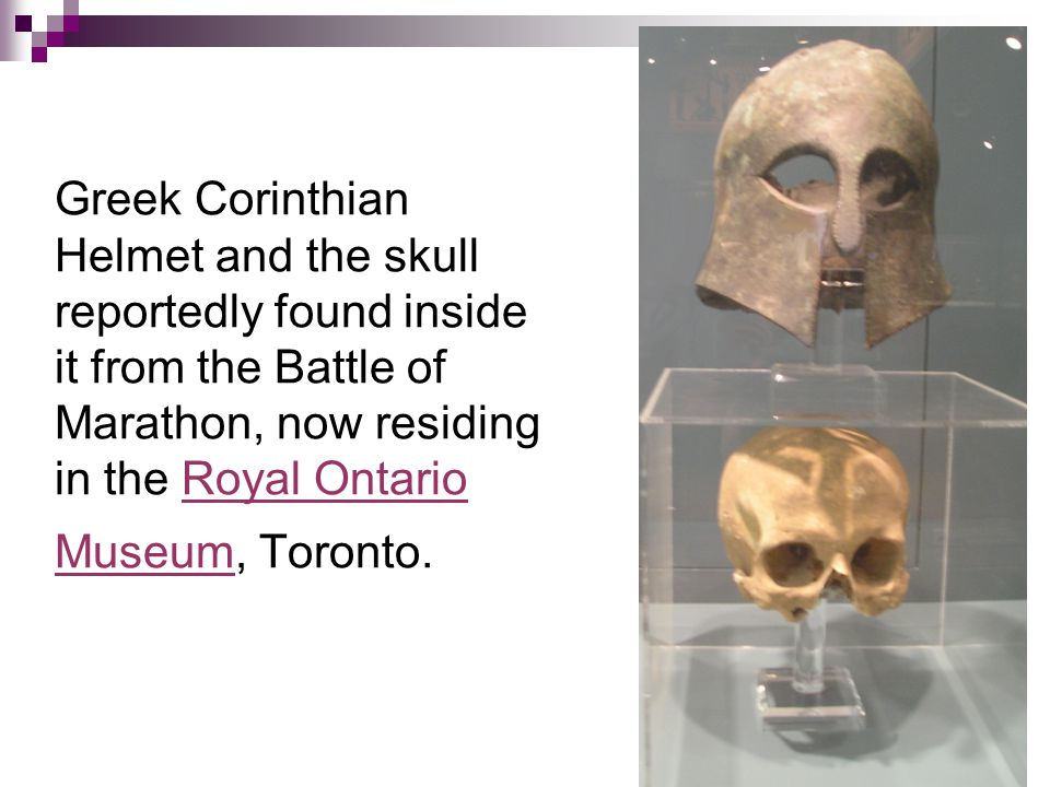 Greek Corinthian Helmet and the skull reportedly found inside it from the Battle of Marathon, now residing in the Royal Ontario Museum, Toronto.Royal Ontario Museum
