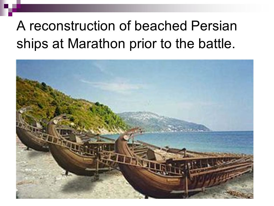 A reconstruction of beached Persian ships at Marathon prior to the battle.