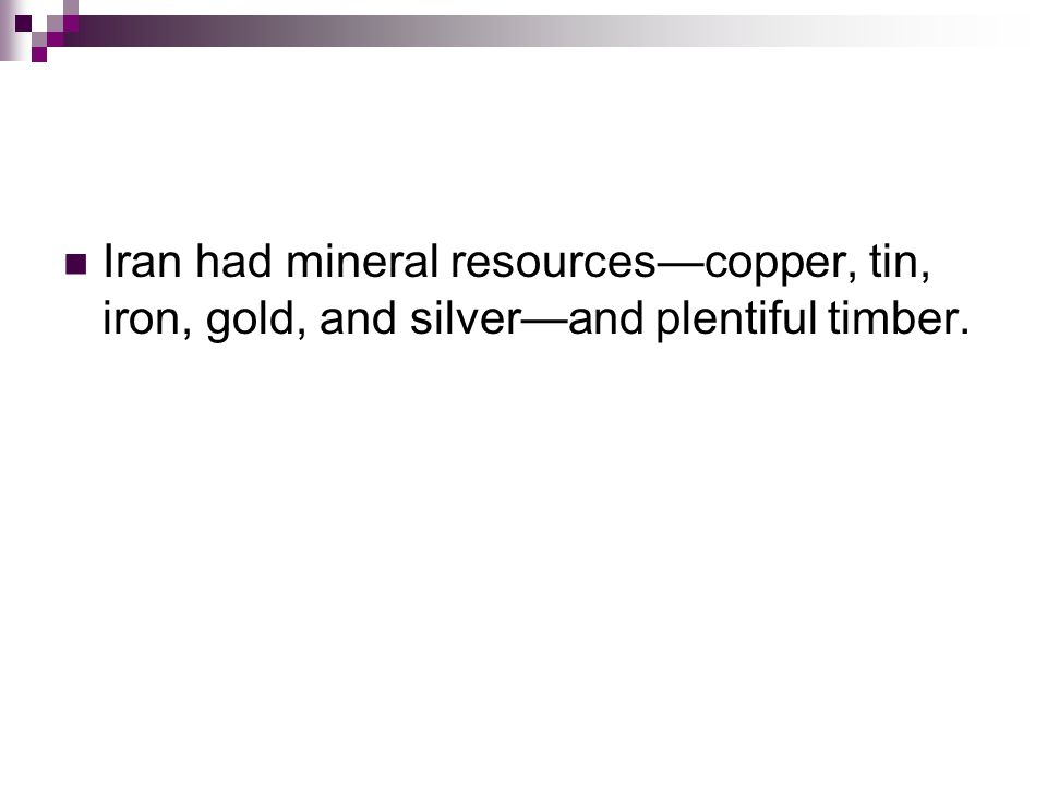 Iran had mineral resources—copper, tin, iron, gold, and silver—and plentiful timber.