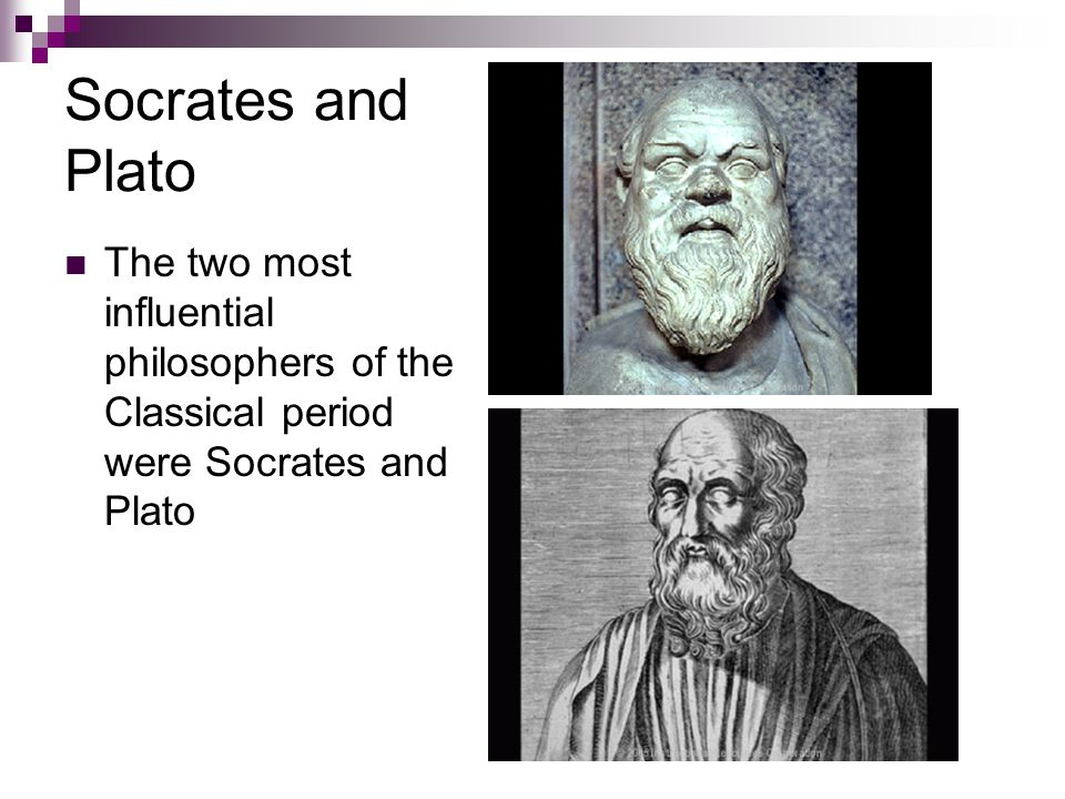 Socrates and Plato The two most influential philosophers of the Classical period were Socrates and Plato
