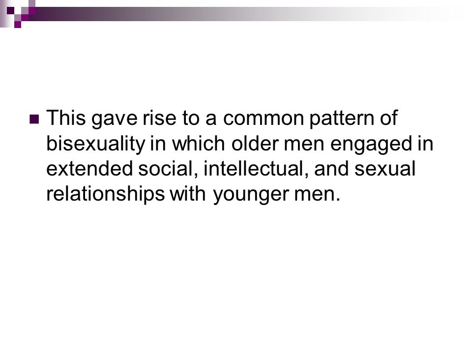 This gave rise to a common pattern of bisexuality in which older men engaged in extended social, intellectual, and sexual relationships with younger men.