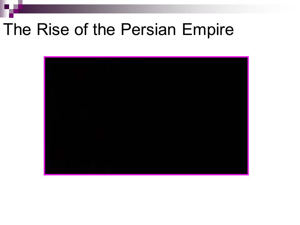 The Rise of the Persian Empire