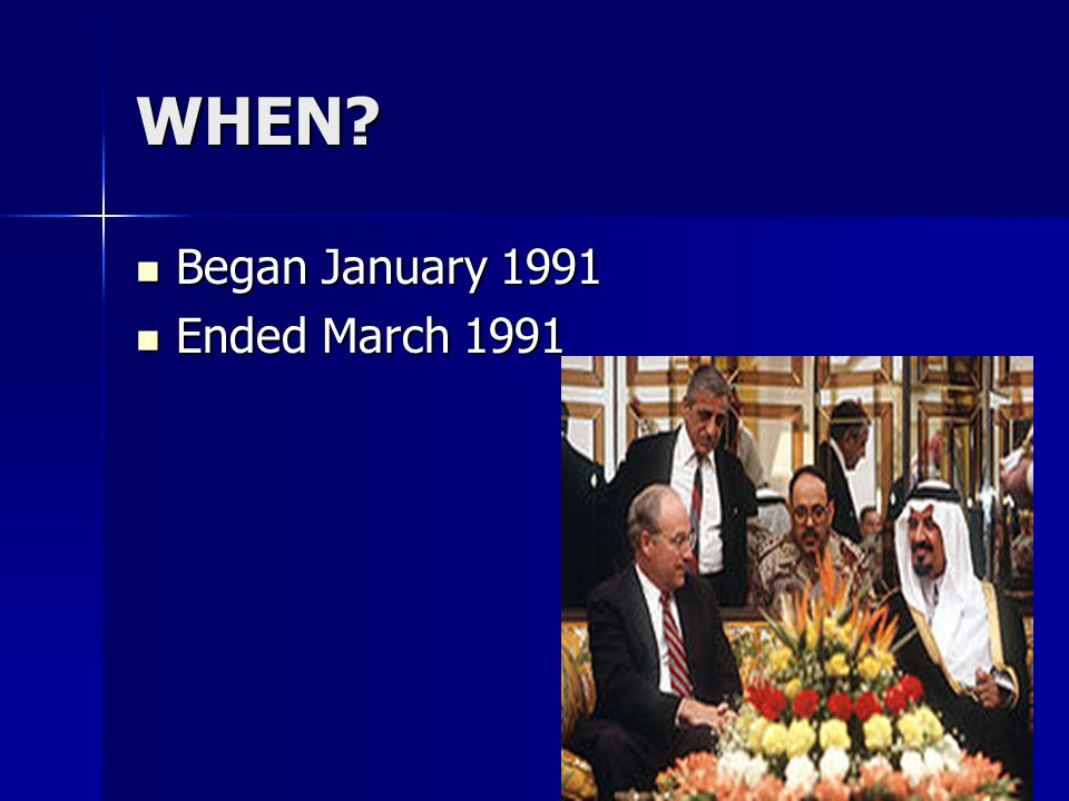 WHEN Began January 1991 Began January 1991 Ended March 1991 Ended March 1991
