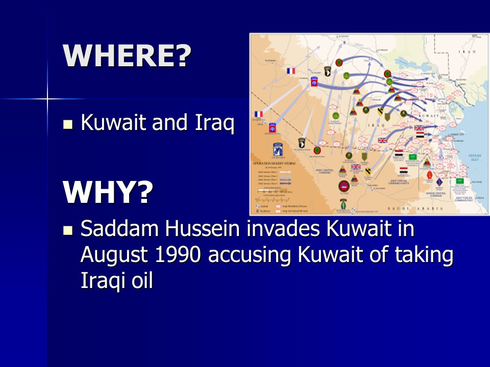 WHERE. Kuwait and Iraq Kuwait and IraqWHY.