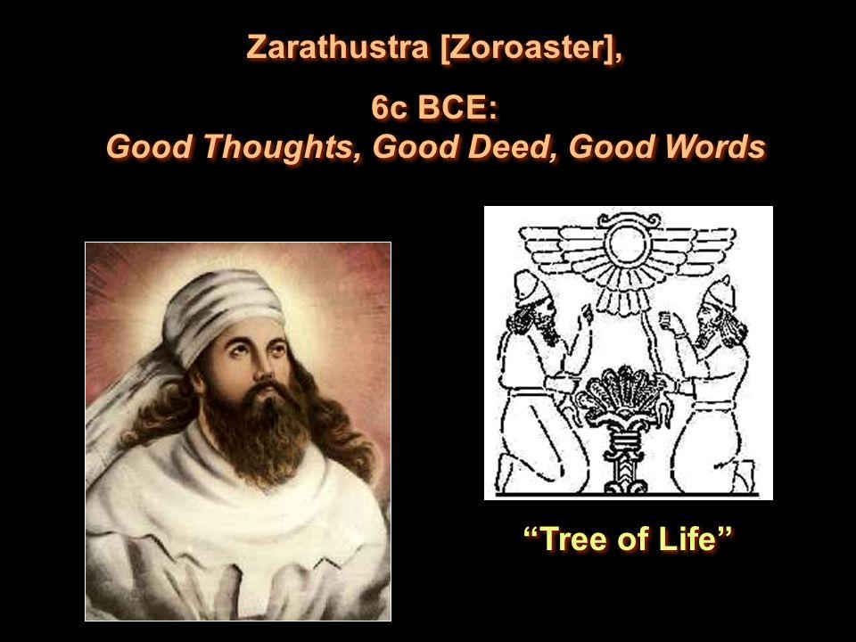 Zarathustra [Zoroaster], 6c BCE: Good Thoughts, Good Deed, Good Words Zarathustra [Zoroaster], 6c BCE: Good Thoughts, Good Deed, Good Words Tree of Life
