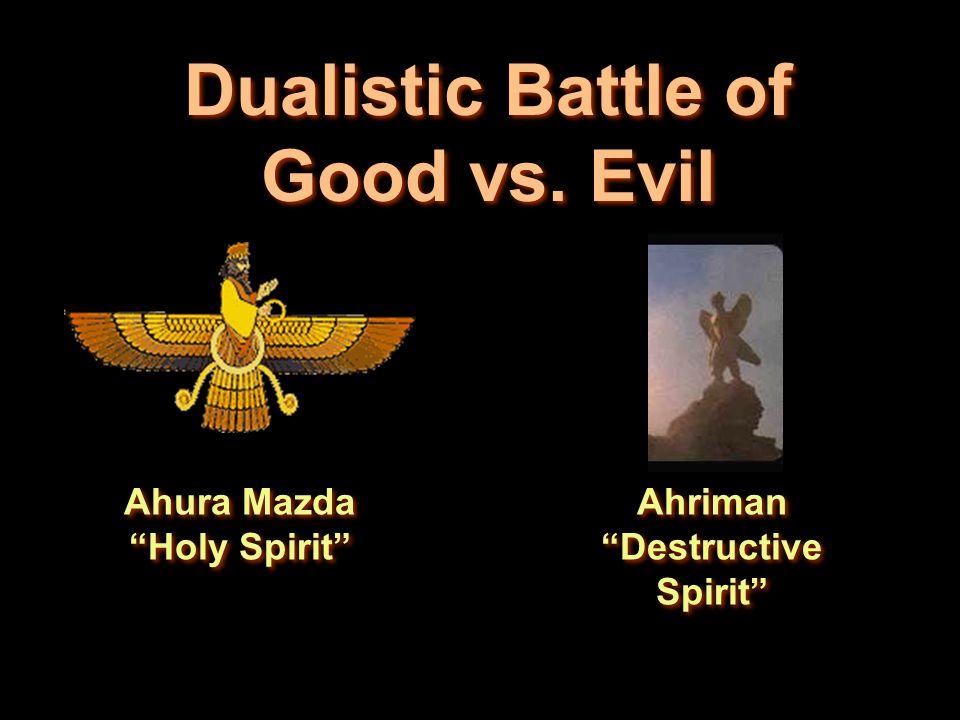 Dualistic Battle of Good vs. Evil Ahura Mazda Holy Spirit Ahriman Destructive Spirit