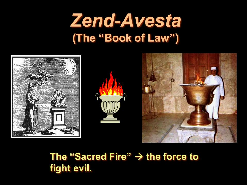 "Zend-Avesta (The ""Book of Law"") The ""Sacred Fire""  the force to fight evil."