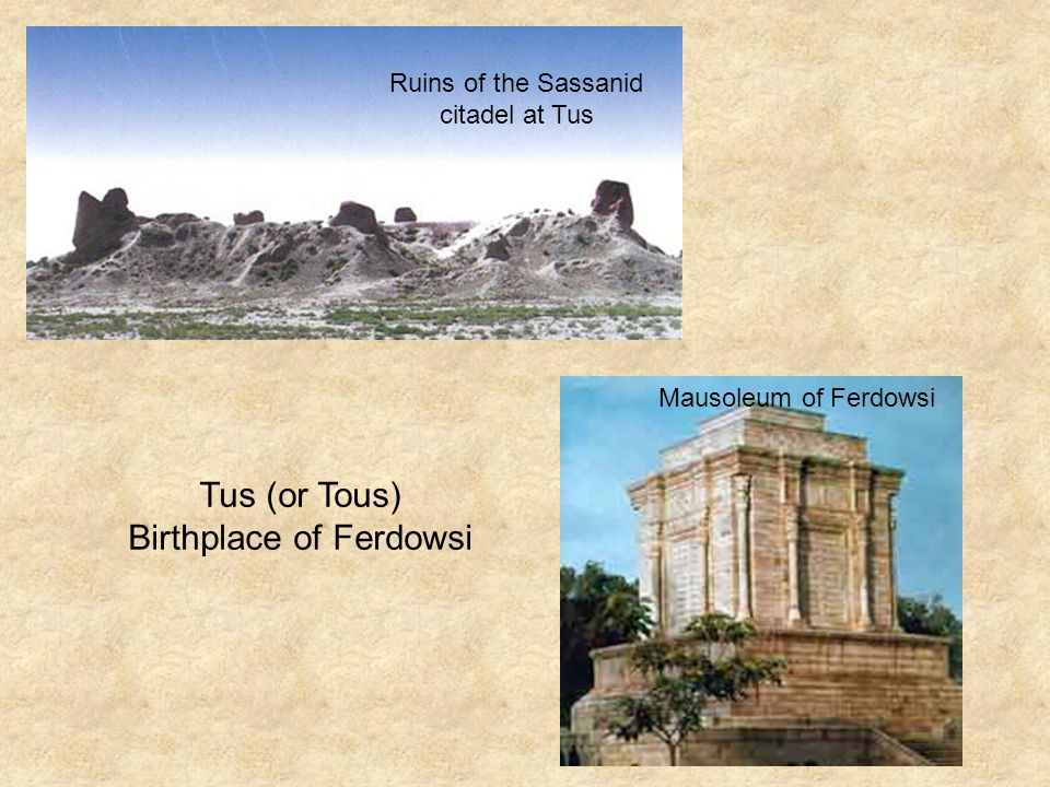 Tus (or Tous) Birthplace of Ferdowsi Mausoleum of Ferdowsi Ruins of the Sassanid citadel at Tus