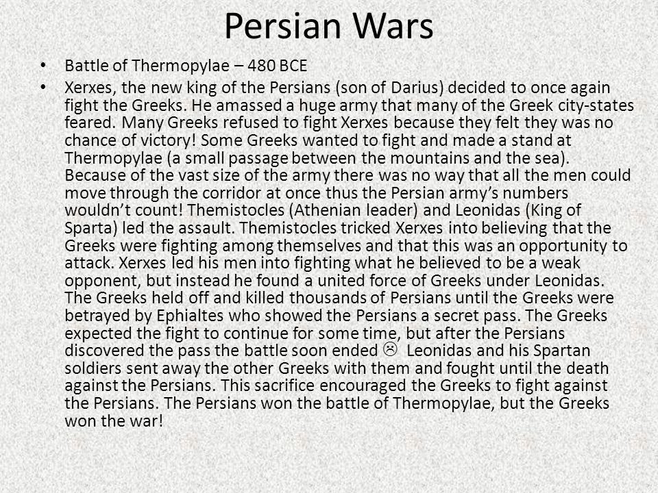 Persian Wars Battle of Thermopylae – 480 BCE Xerxes, the new king of the Persians (son of Darius) decided to once again fight the Greeks.