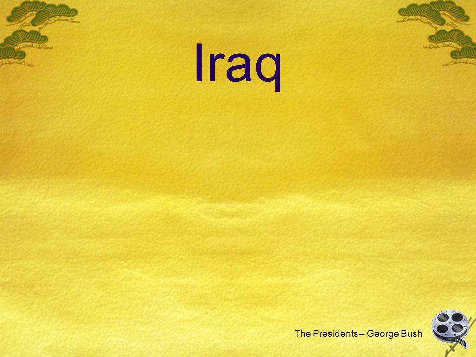 Iraq The Presidents – George Bush