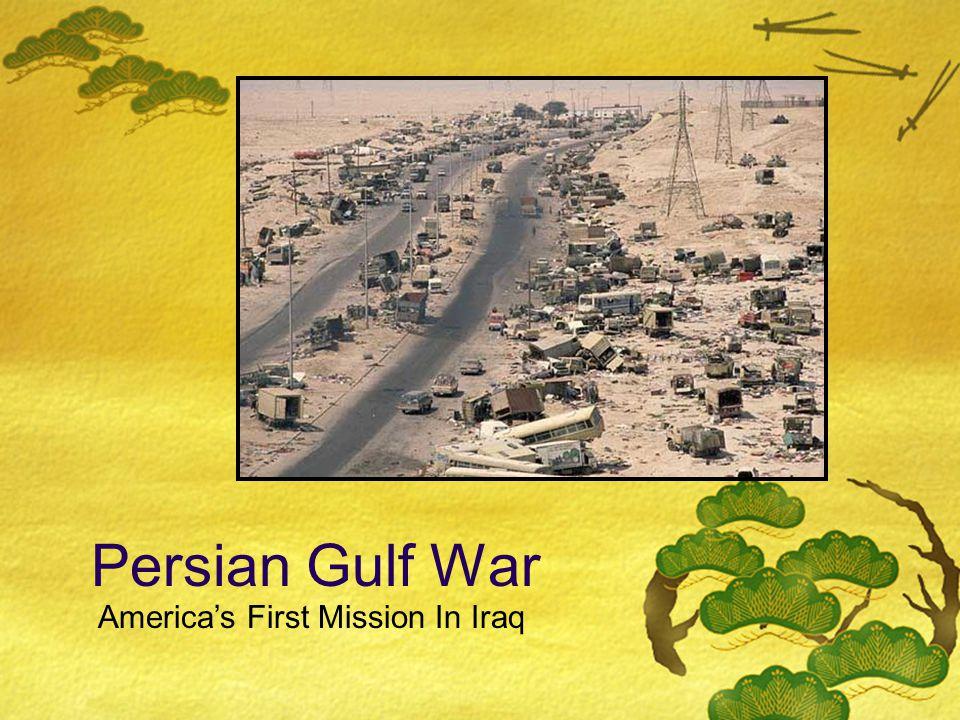Persian Gulf War America's First Mission In Iraq