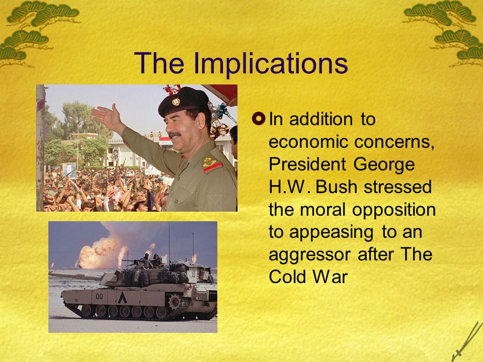 The Implications  In addition to economic concerns, President George H.W.