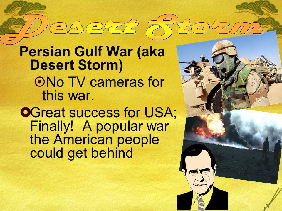 Persian Gulf War (aka Desert Storm)  No TV cameras for this war.