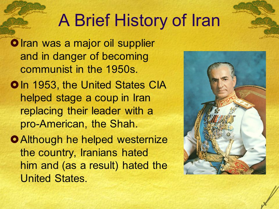 A Brief History of Iran  Iran was a major oil supplier and in danger of becoming communist in the 1950s.
