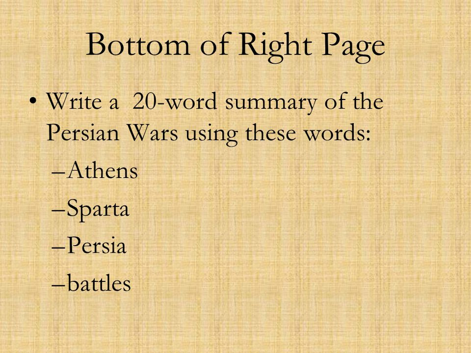 Bottom of Right Page Write a 20-word summary of the Persian Wars using these words: –Athens –Sparta –Persia –battles