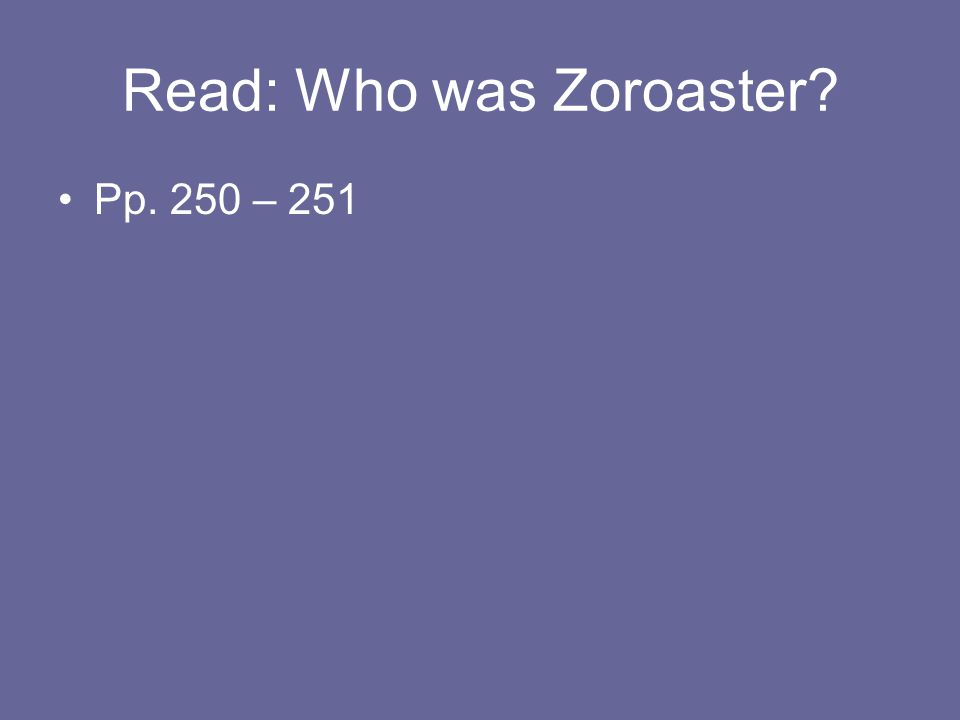 Read: Who was Zoroaster? Pp. 250 – 251