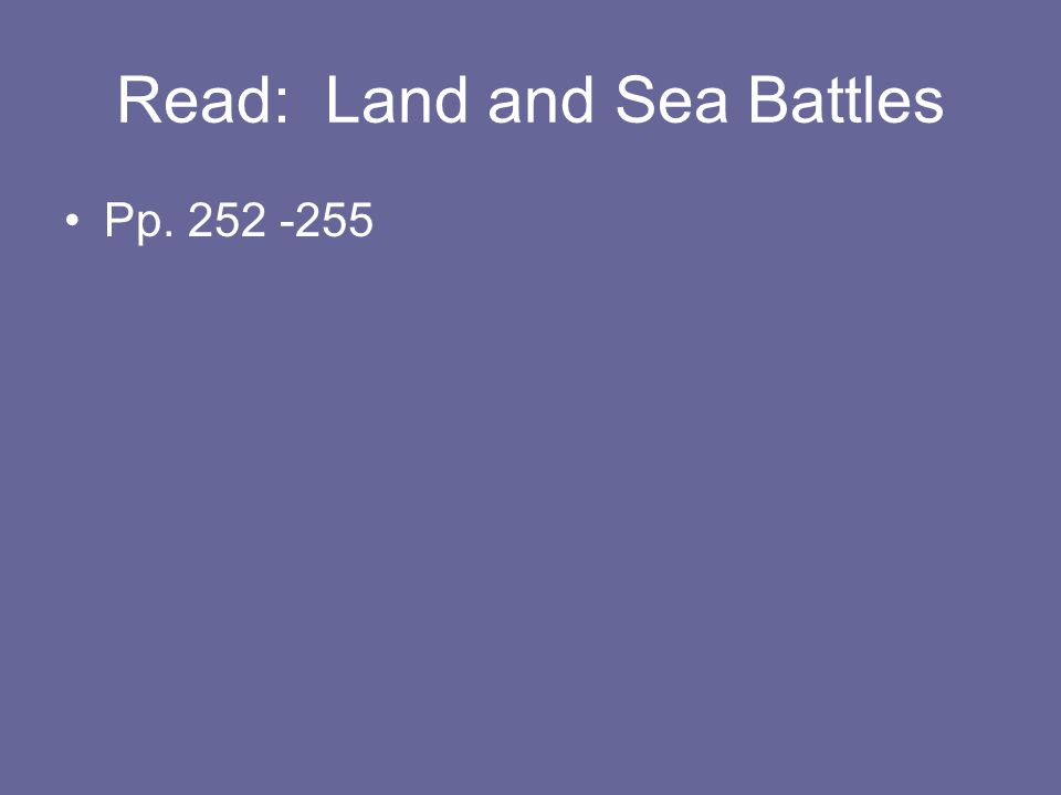 Read: Land and Sea Battles Pp. 252 -255