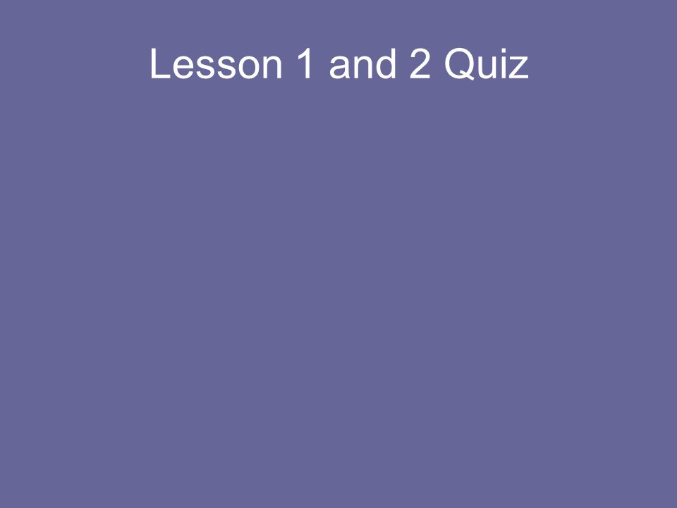 Lesson 1 and 2 Quiz