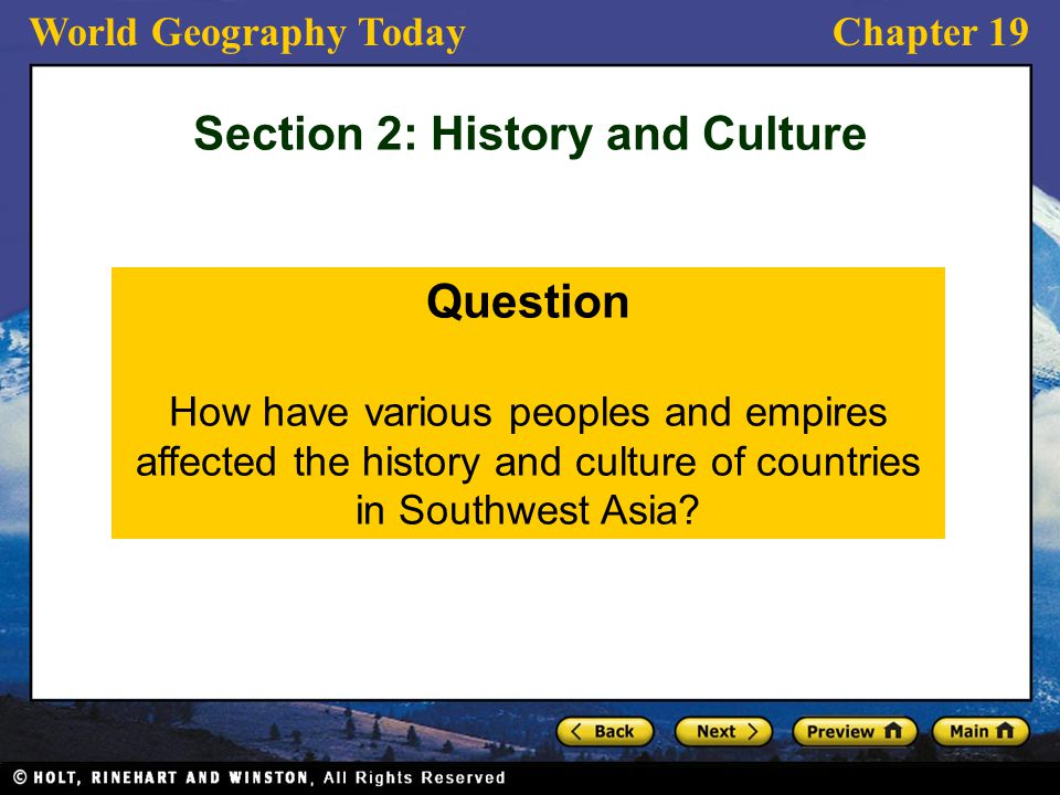 World Geography TodayChapter 19 Question How have various peoples and empires affected the history and culture of countries in Southwest Asia? Section