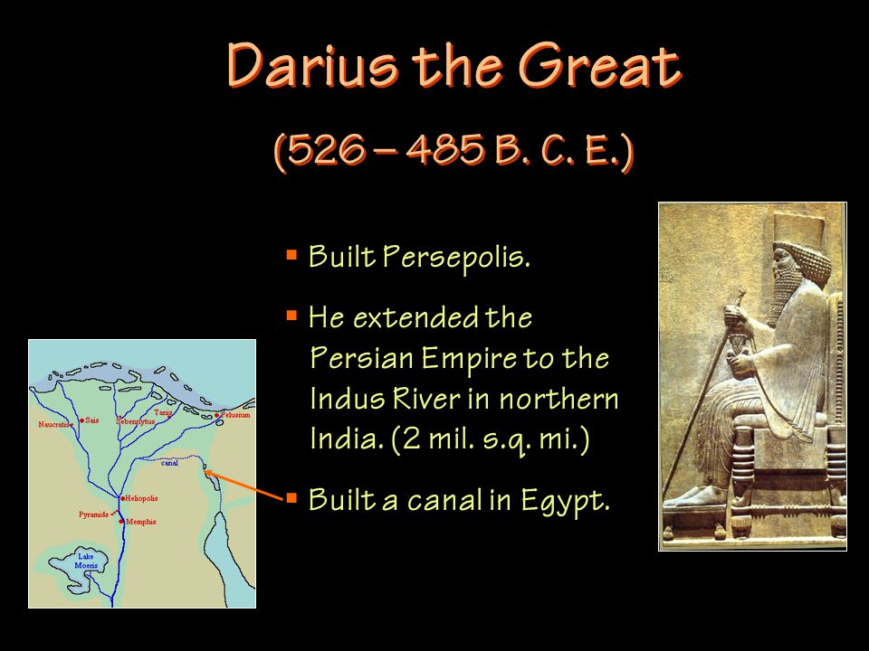 Darius the Great (526 – 485 B. C. E.)  Built Persepolis.