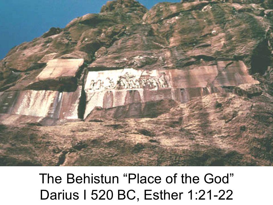 The Behistun Place of the God Darius I 520 BC, Esther 1:21-22