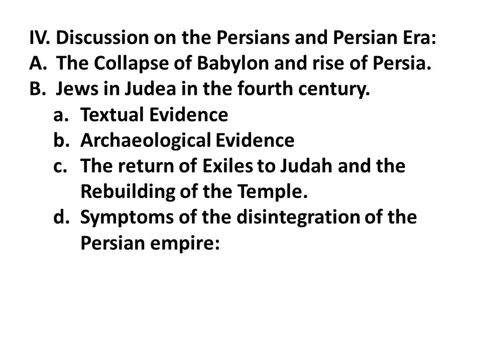 IV. Discussion on the Persians and Persian Era: A.The Collapse of Babylon and rise of Persia.