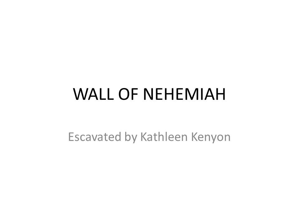 WALL OF NEHEMIAH Escavated by Kathleen Kenyon