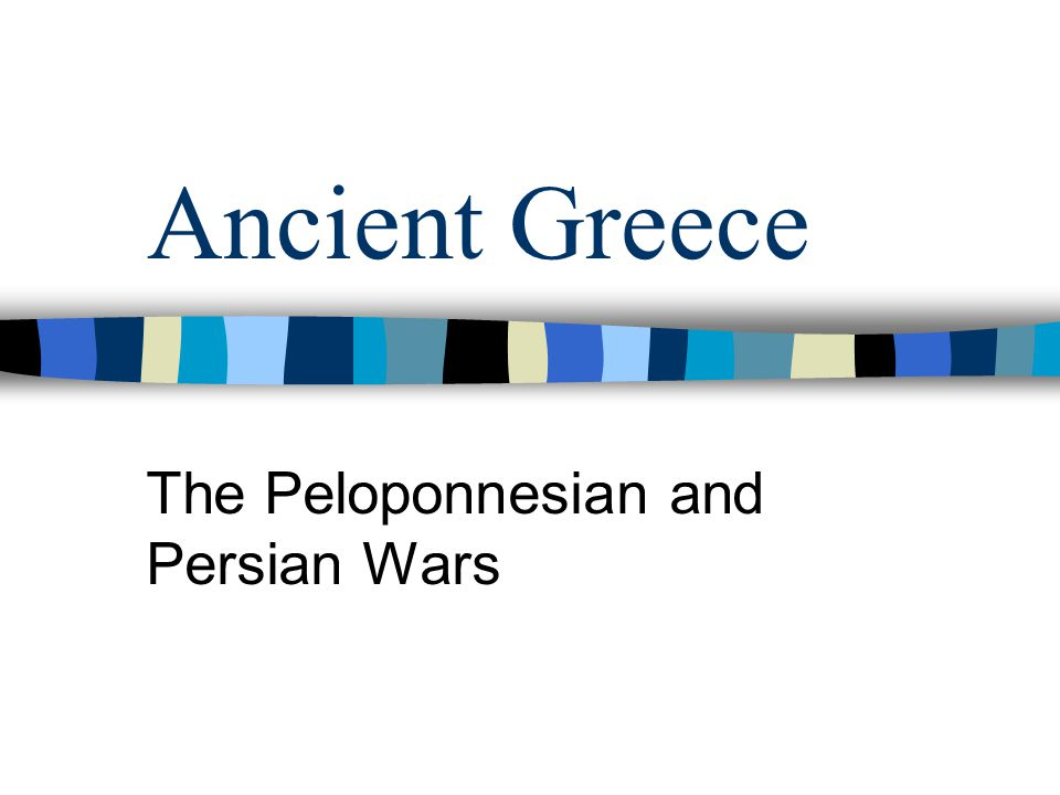 Ancient Greece The Peloponnesian and Persian Wars