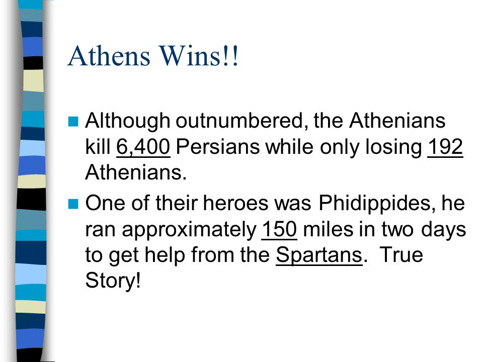 Athens Wins!! Although outnumbered, the Athenians kill 6,400 Persians while only losing 192 Athenians. One of their heroes was Phidippides, he ran app