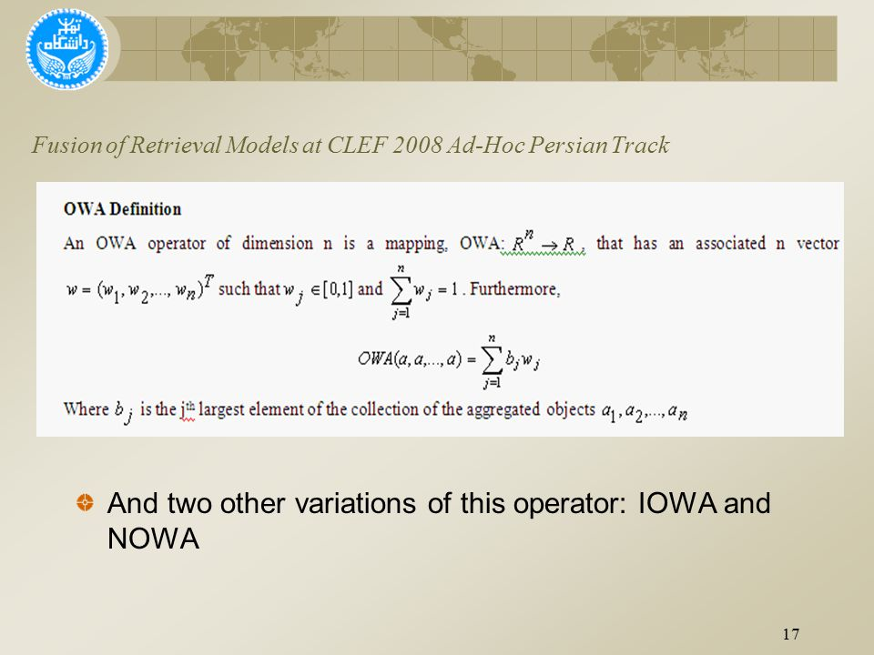 Fusion of Retrieval Models at CLEF 2008 Ad-Hoc Persian Track And two other variations of this operator: IOWA and NOWA 17