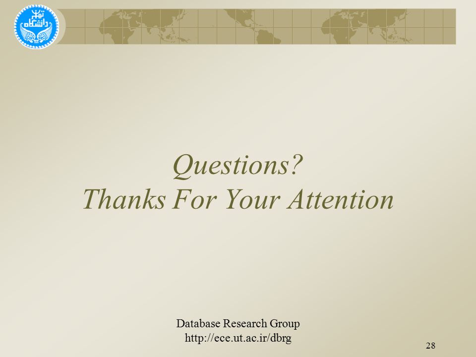 28 Questions? Thanks For Your Attention Database Research Group http://ece.ut.ac.ir/dbrg