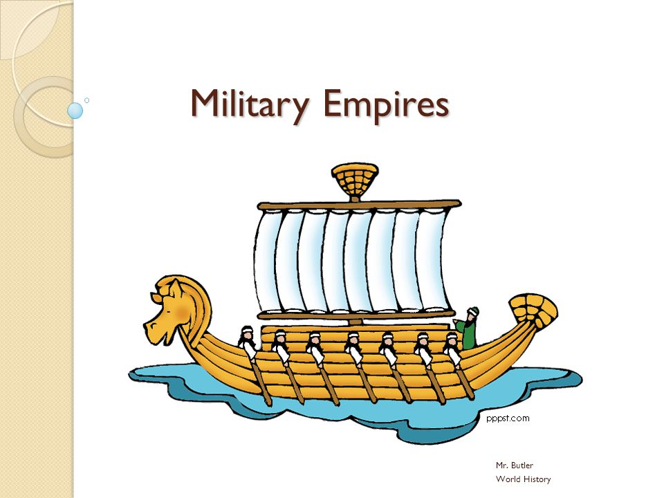Military Empires Mr. Butler World History