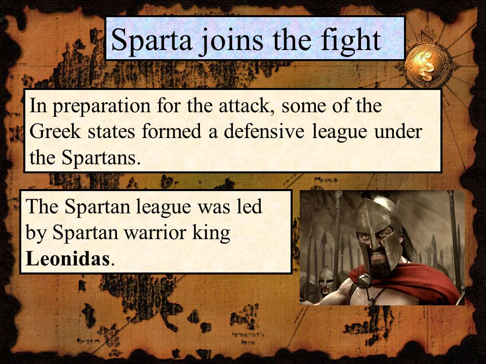 Sparta joins the fight In preparation for the attack, some of the Greek states formed a defensive league under the Spartans.