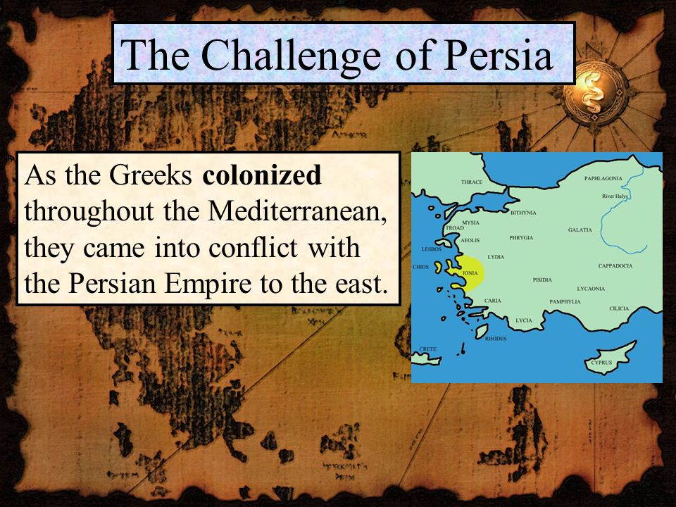 The Challenge of Persia As the Greeks colonized throughout the Mediterranean, they came into conflict with the Persian Empire to the east.