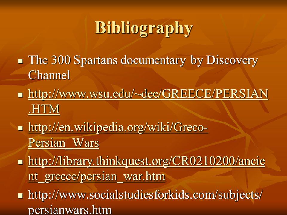 Bibliography The 300 Spartans documentary by Discovery Channel The 300 Spartans documentary by Discovery Channel http://www.wsu.edu/~dee/GREECE/PERSIA