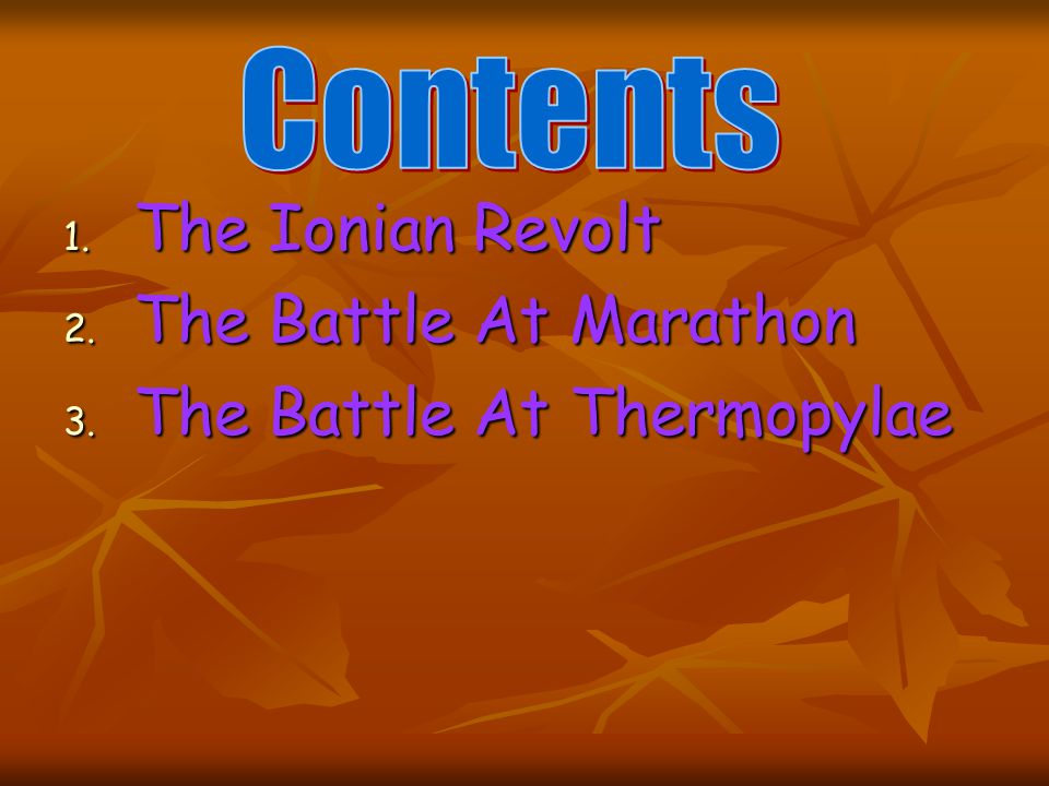 1. The Ionian Revolt 2. The Battle At Marathon 3. The Battle At Thermopylae