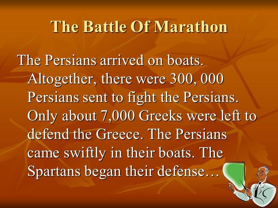 The Battle Of Marathon The Persians arrived on boats. Altogether, there were 300, 000 Persians sent to fight the Persians. Only about 7,000 Greeks wer