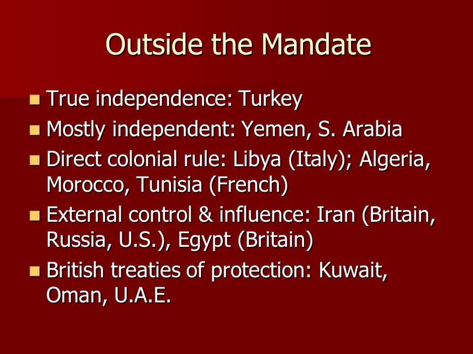 Outside the Mandate True independence: Turkey True independence: Turkey Mostly independent: Yemen, S.