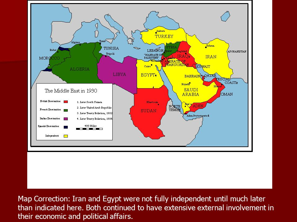 Map Correction: Iran and Egypt were not fully independent until much later than indicated here. Both continued to have extensive external involvement