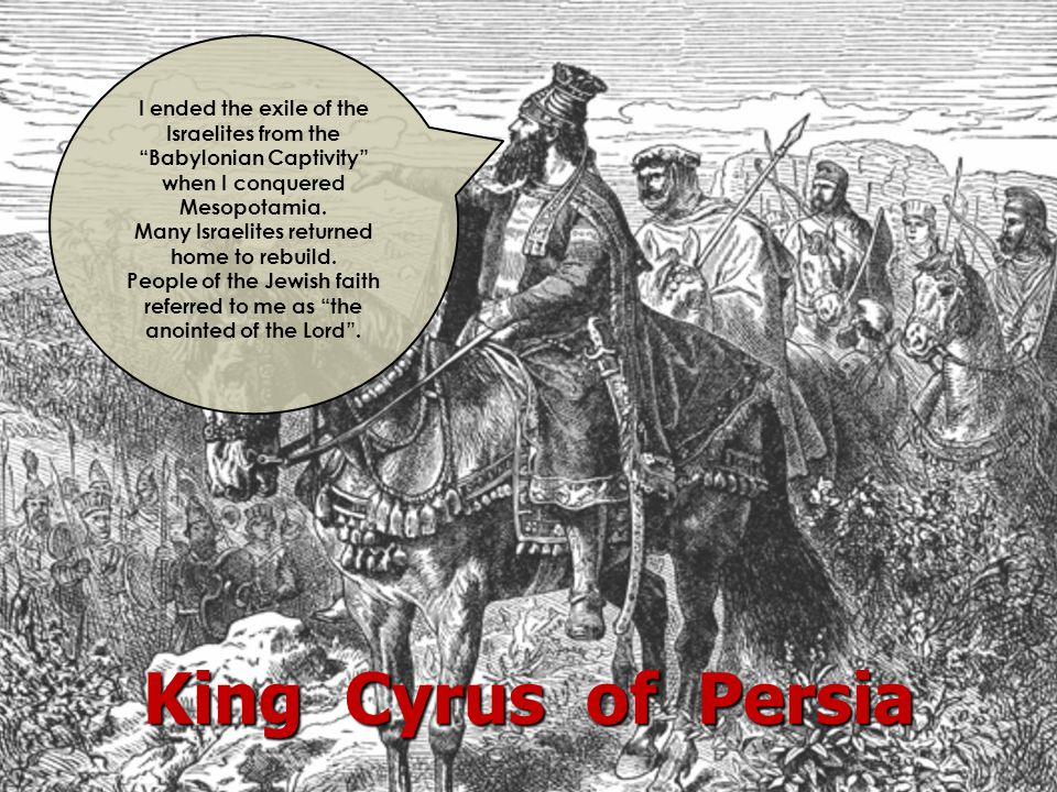 """King Cyrus of Persia I ended the exile of the Israelites from the """"Babylonian Captivity"""" when I conquered Mesopotamia. Many Israelites returned home t"""