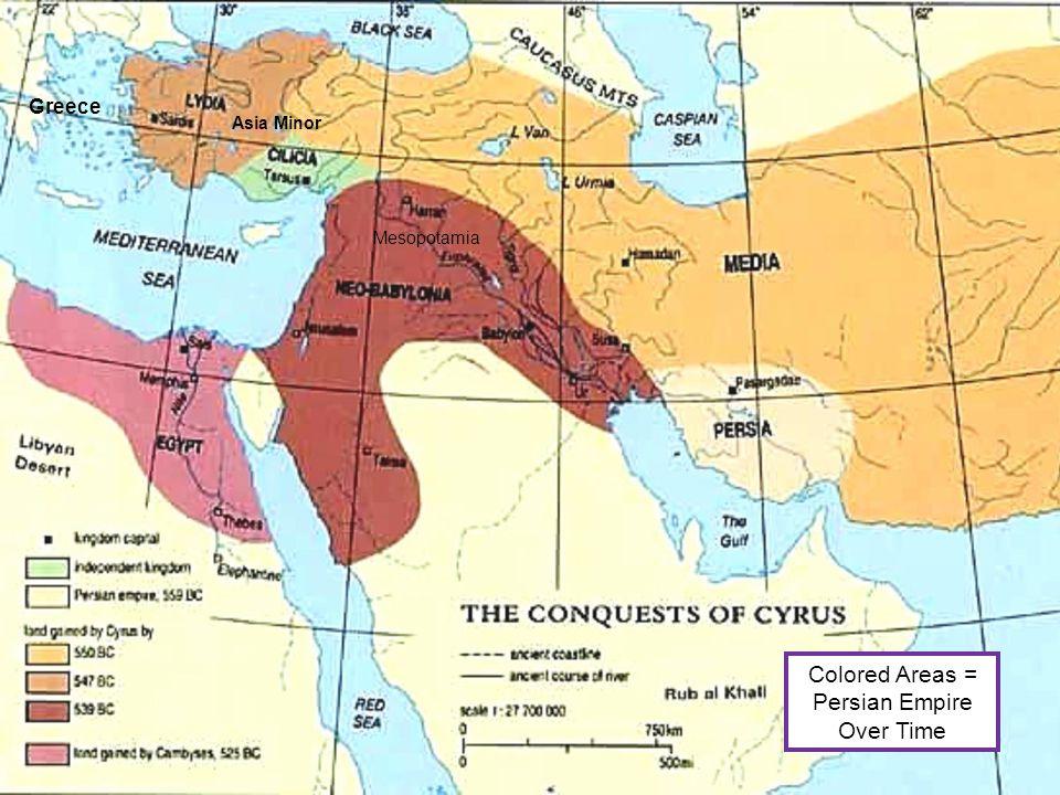 Asia Minor Greece Mesopotamia Colored Areas = Persian Empire Over Time