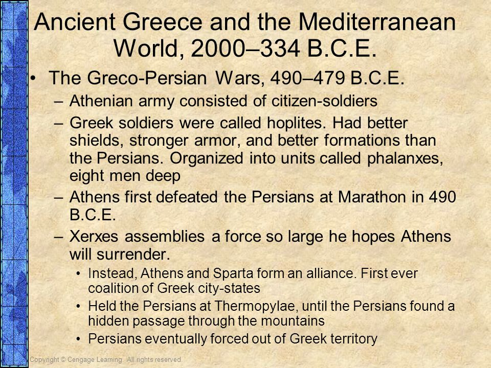 Copyright © Cengage Learning. All rights reserved. Ancient Greece and the Mediterranean World, 2000–334 B.C.E. The Greco-Persian Wars, 490–479 B.C.E.