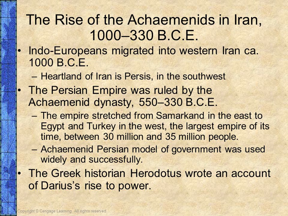 Copyright © Cengage Learning. All rights reserved. The Rise of the Achaemenids in Iran, 1000–330 B.C.E. Indo-Europeans migrated into western Iran ca.