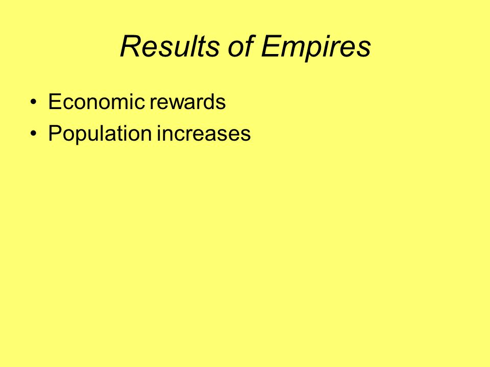 Results of Empires Economic rewards Population increases