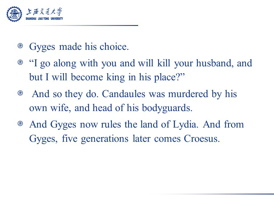 Candaules committed an act of Hybris.He shamed his wife.
