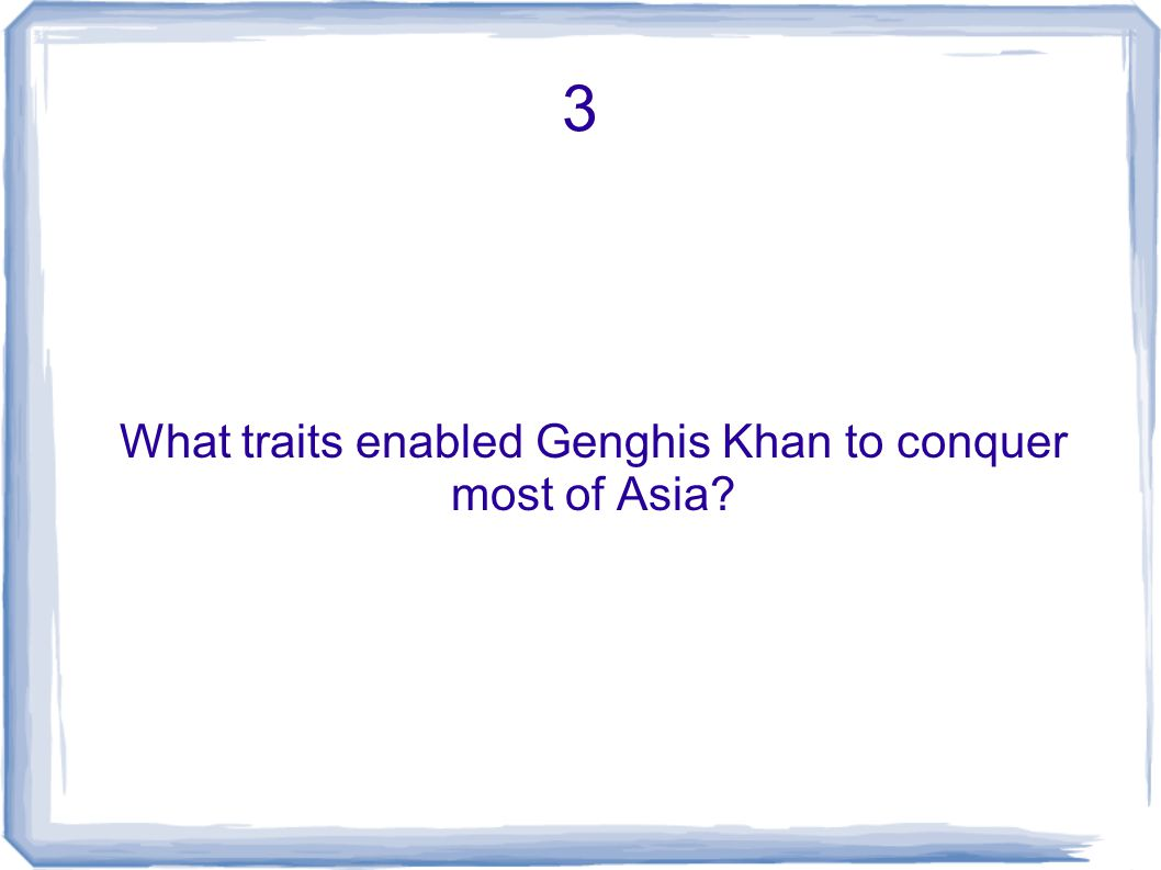 3 What traits enabled Genghis Khan to conquer most of Asia?