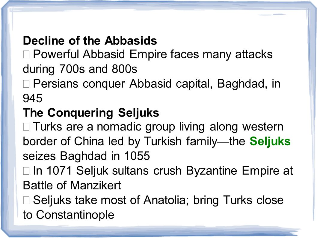 Decline of the Abbasids  Powerful Abbasid Empire faces many attacks during 700s and 800s  Persians conquer Abbasid capital, Baghdad, in 945 The Co