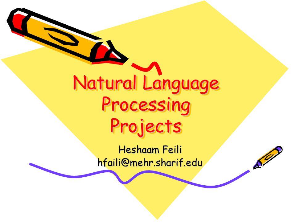 Natural Language Processing Projects Heshaam Feili hfaili@mehr.sharif.edu